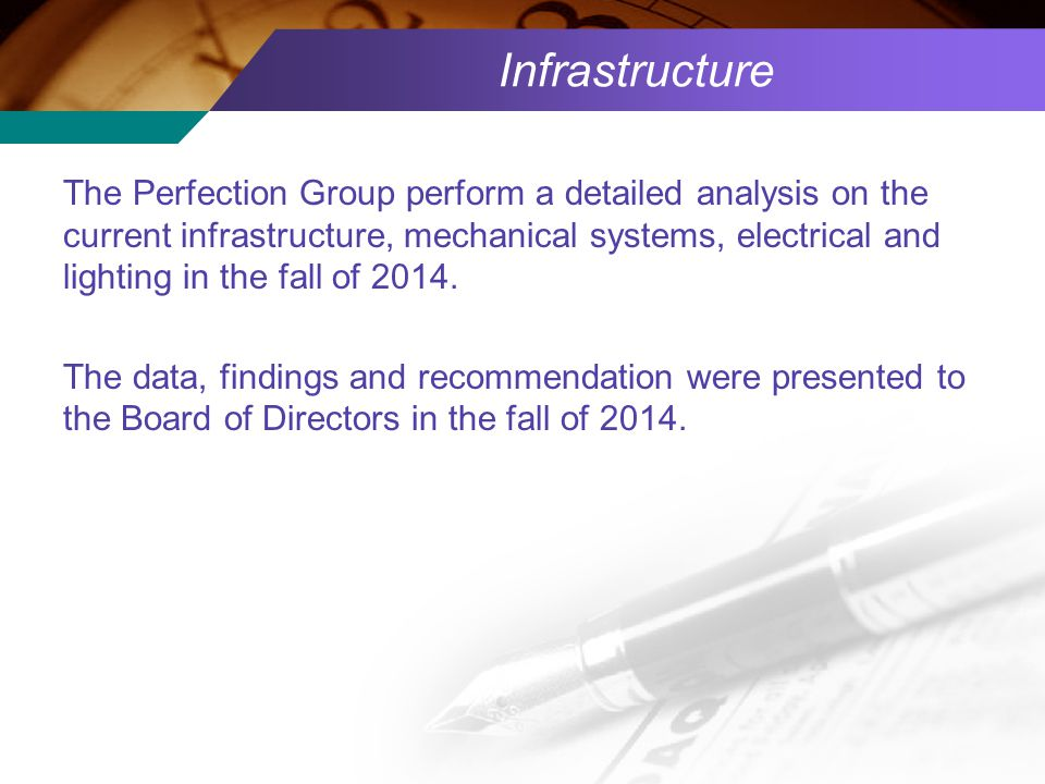 Infrastructure The Perfection Group perform a detailed analysis on the current infrastructure, mechanical systems, electrical and lighting in the fall