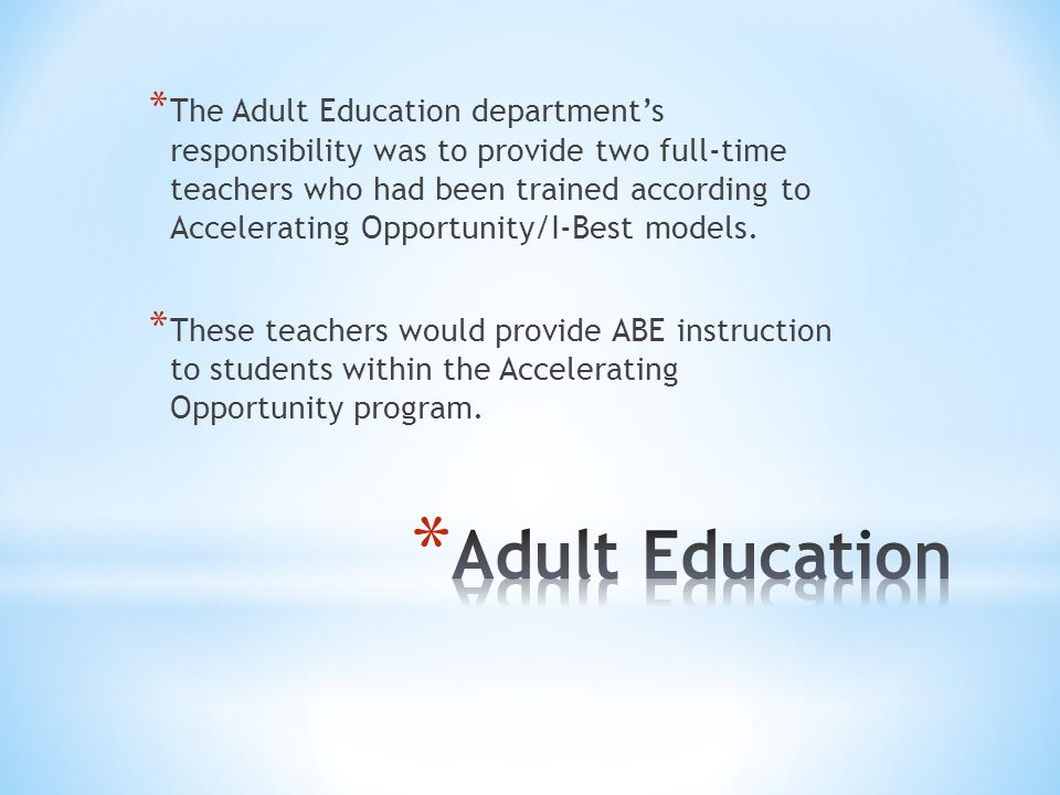 * The Adult Education department's responsibility was to provide two full-time teachers who had been trained according to Accelerating Opportunity/I-Best models.