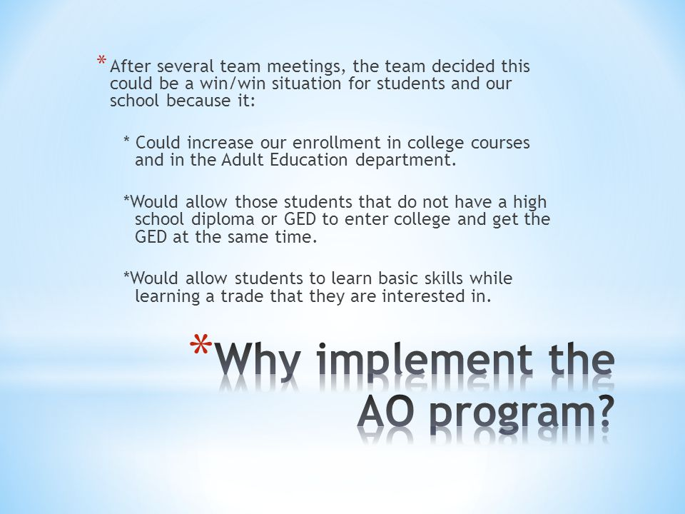 * After several team meetings, the team decided this could be a win/win situation for students and our school because it: * Could increase our enrollment in college courses and in the Adult Education department.