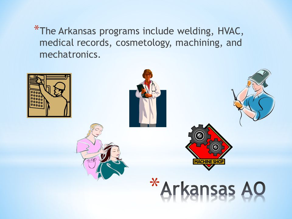 * The Arkansas programs include welding, HVAC, medical records, cosmetology, machining, and mechatronics.