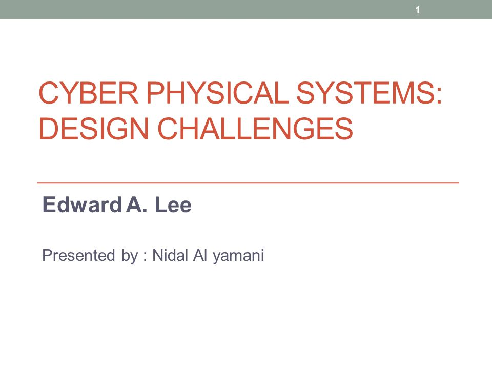 introduction Cyber-Physical Systems (CPS) are integrations of computation with physical processes.