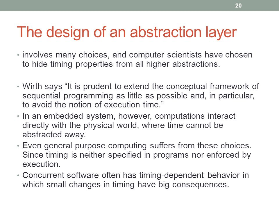 The design of an abstraction layer involves many choices, and computer scientists have chosen to hide timing properties from all higher abstractions.