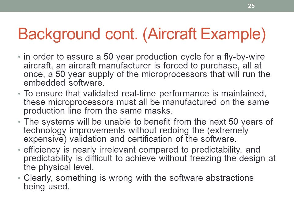 Background cont. (Aircraft Example) in order to assure a 50 year production cycle for a fly-by-wire aircraft, an aircraft manufacturer is forced to pu