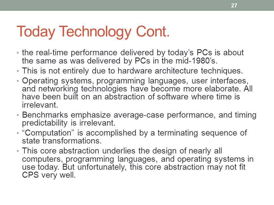 Today Technology Cont. the real-time performance delivered by today's PCs is about the same as was delivered by PCs in the mid-1980's. This is not ent