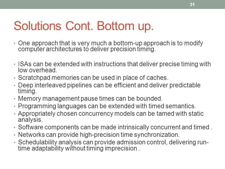 Solutions Cont. Bottom up. One approach that is very much a bottom-up approach is to modify computer architectures to deliver precision timing. ISAs c