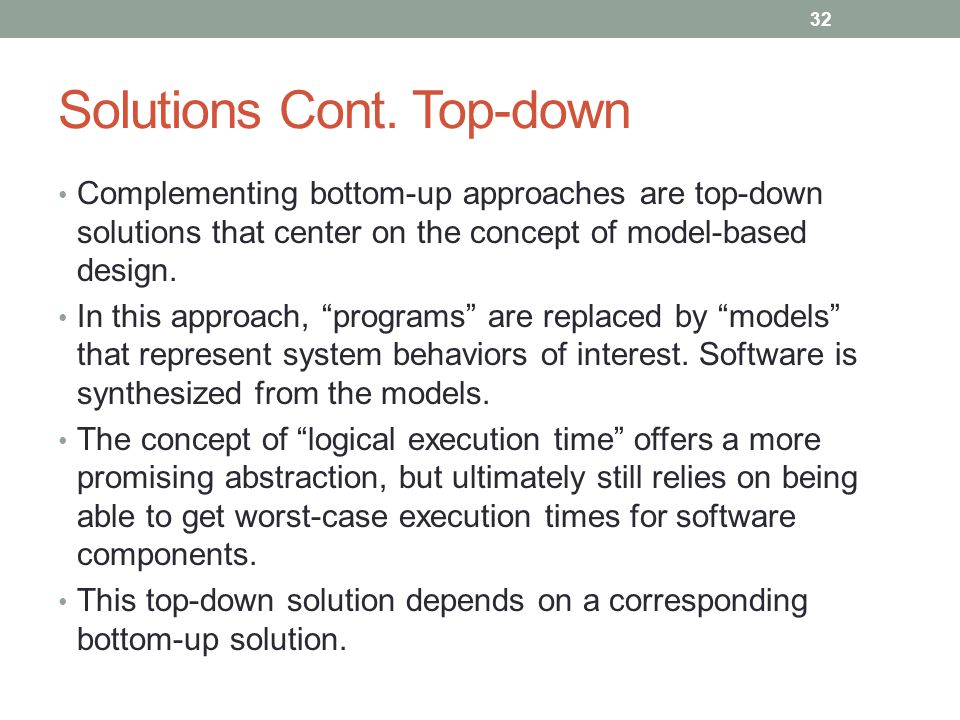 Solutions Cont. Top-down Complementing bottom-up approaches are top-down solutions that center on the concept of model-based design. In this approach,
