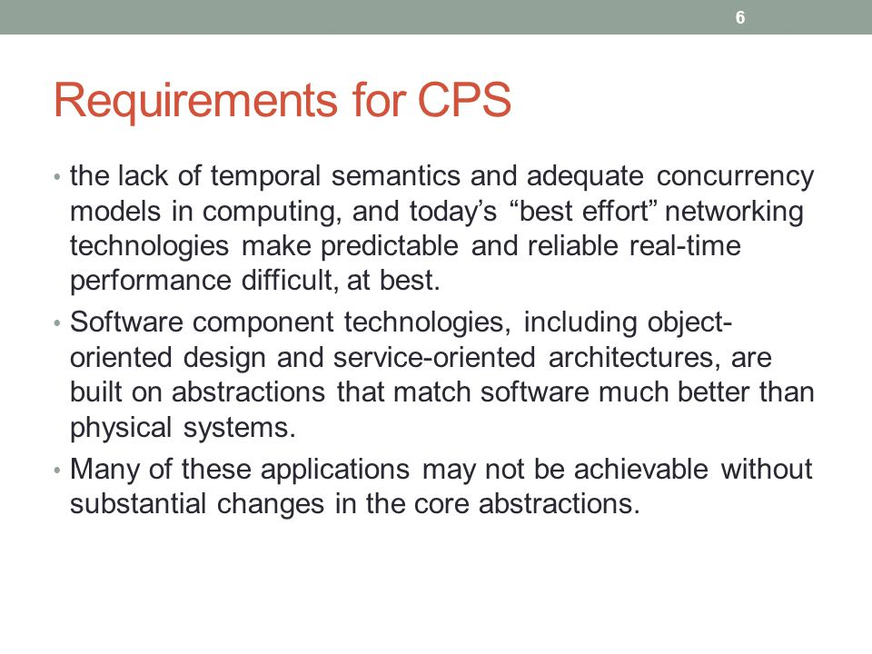 Requirements for CPS Embedded systems have always been held to a higher reliability and predictability standard than general-purpose computing.