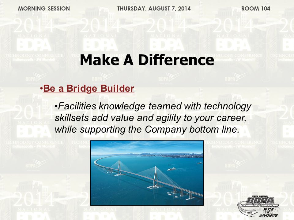 Make A Difference Be a Bridge Builder Facilities knowledge teamed with technology skillsets add value and agility to your career, while supporting the Company bottom line.
