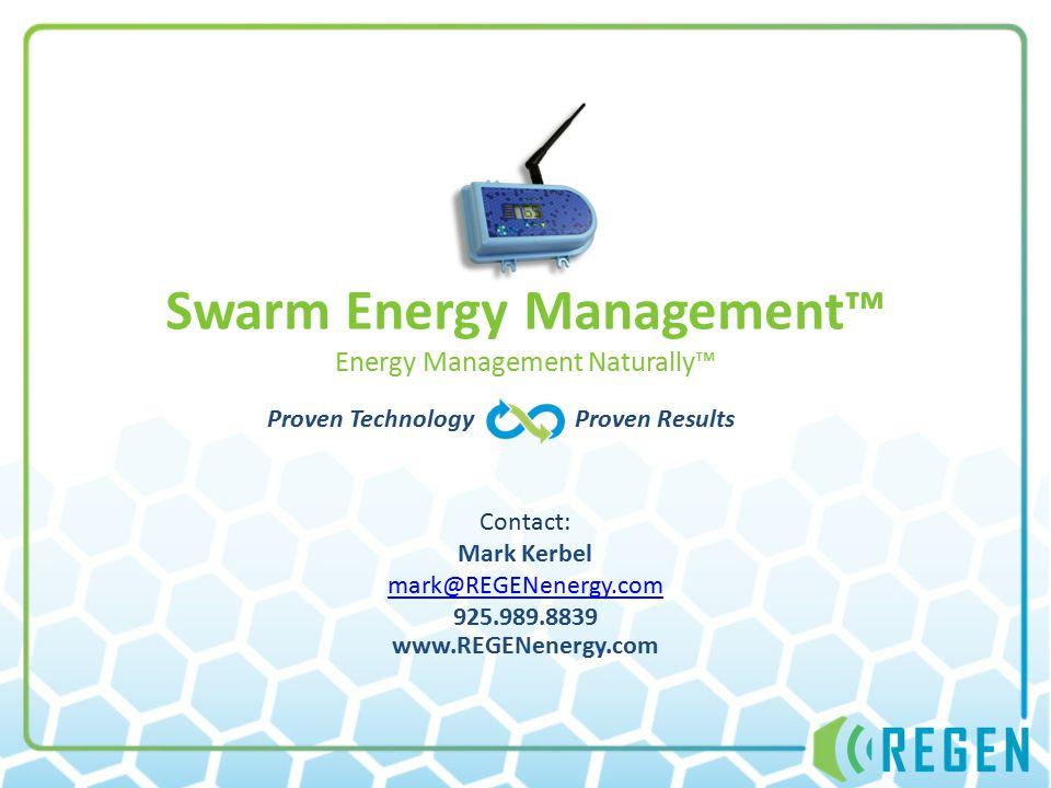 Proven Technology Proven Results Contact: Mark Kerbel mark@REGENenergy.com 925.989.8839 www.REGENenergy.com Swarm Energy Management™ Energy Management Naturally™