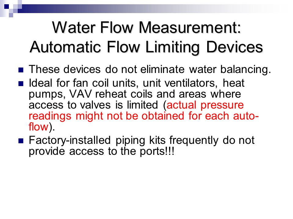 Water Flow Measurement: Automatic Flow Limiting Devices These devices do not eliminate water balancing.