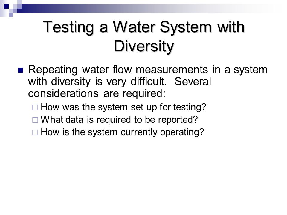 Testing a Water System with Diversity Repeating water flow measurements in a system with diversity is very difficult.