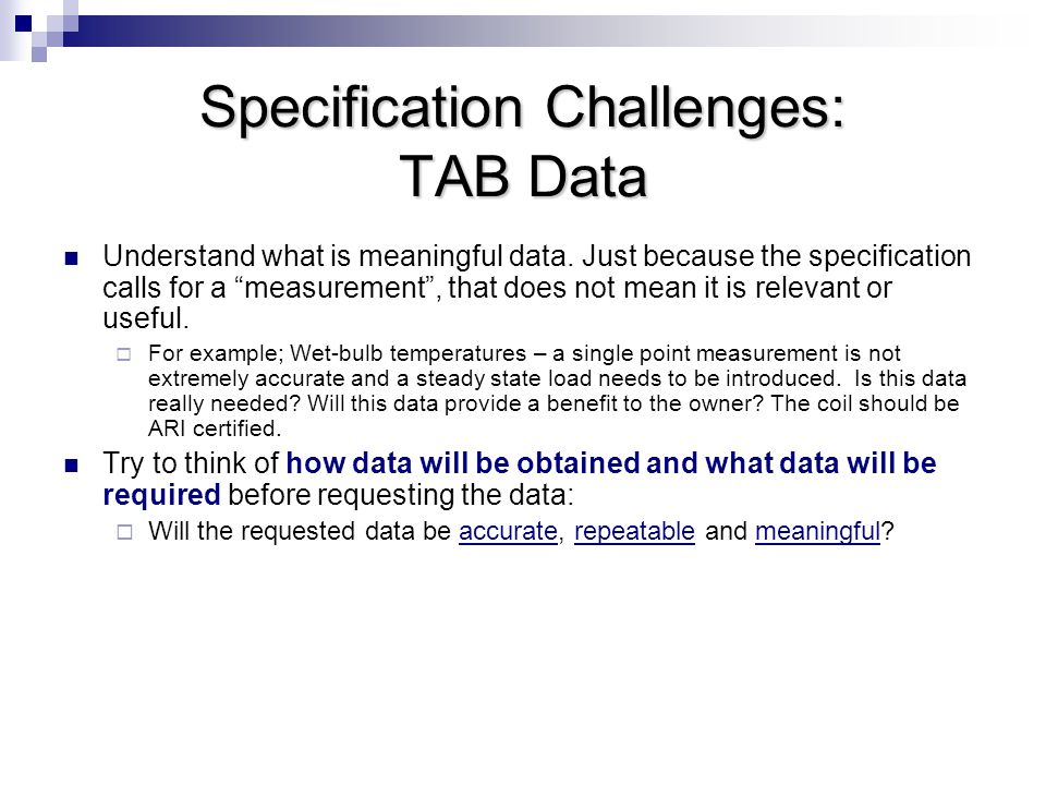 Specification Challenges: Measurement Tolerances Avoid ±5% tolerances  Adds cost, but not necessarily value.