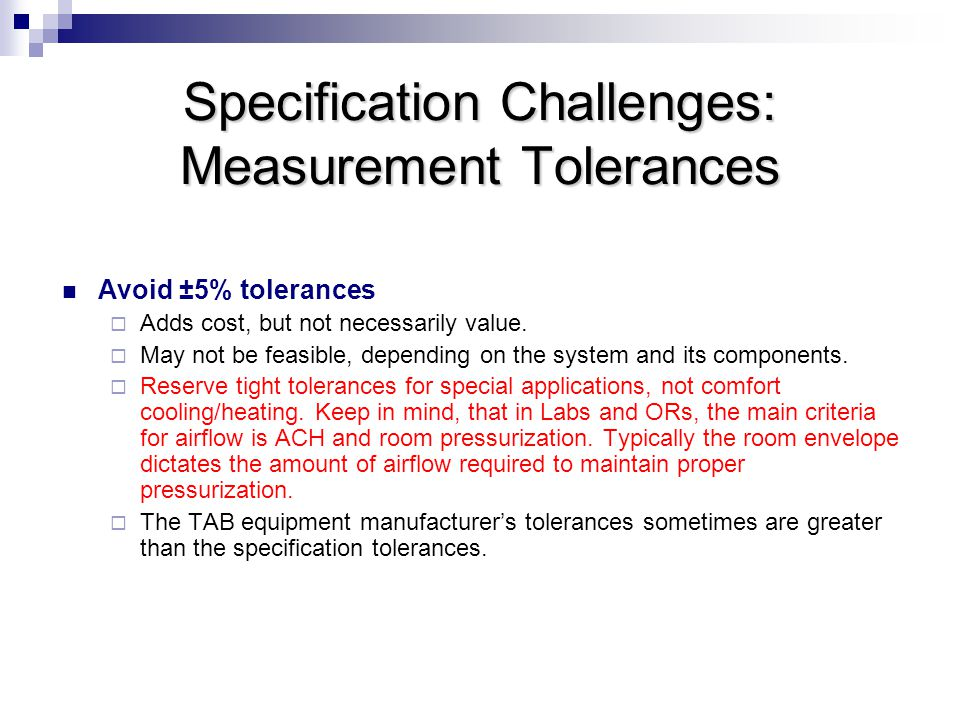 Specification Challenges: Measurement Tolerances Avoid ±5% tolerances  Adds cost, but not necessarily value.