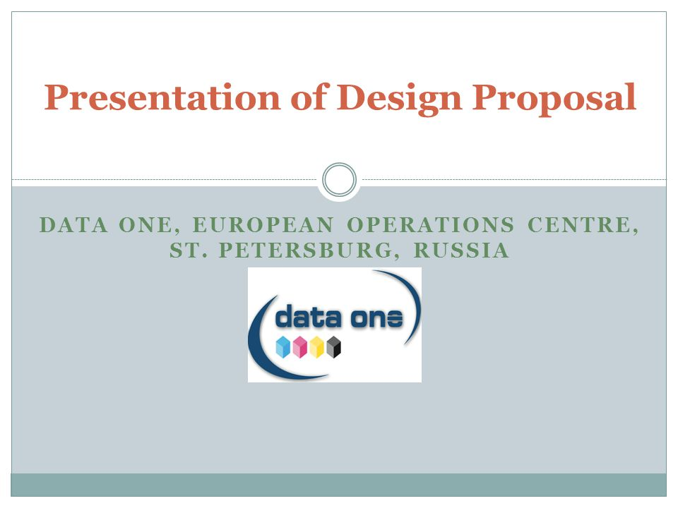 DATA ONE, EUROPEAN OPERATIONS CENTRE, ST. PETERSBURG, RUSSIA Presentation of Design Proposal
