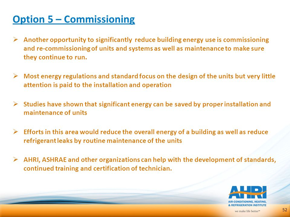 Option 5 – Commissioning  Another opportunity to significantly reduce building energy use is commissioning and re-commissioning of units and systems