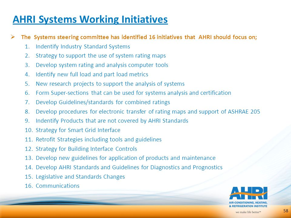 AHRI Systems Working Initiatives  The Systems steering committee has identified 16 initiatives that AHRI should focus on; 1.Indentify Industry Standa