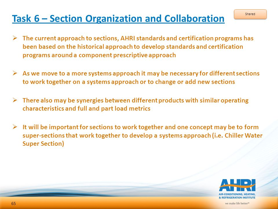 Task 6 – Section Organization and Collaboration  The current approach to sections, AHRI standards and certification programs has been based on the hi