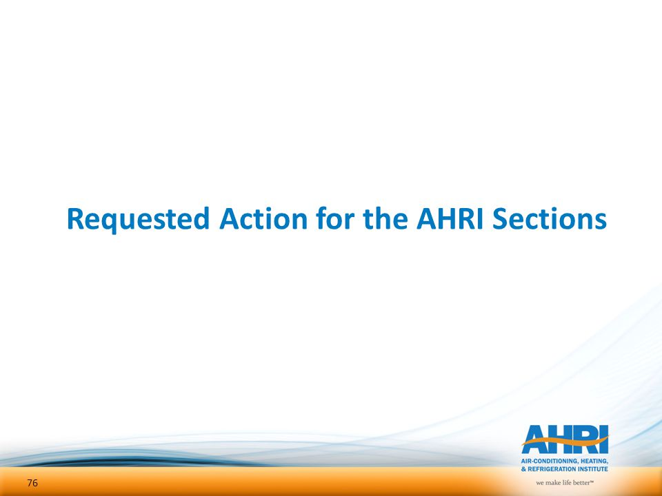 Requested Action for the AHRI Sections 76