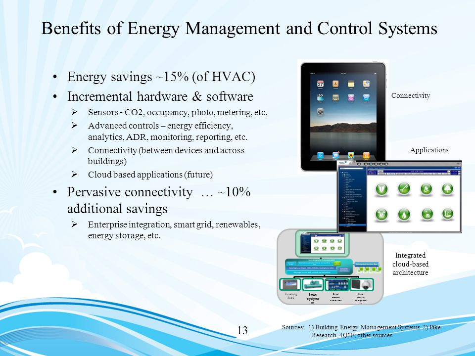 13 Benefits of Energy Management and Control Systems Energy savings ~15% (of HVAC) Incremental hardware & software  Sensors - CO2, occupancy, photo, metering, etc.