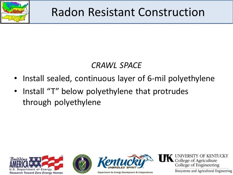 """Radon Resistant Construction CRAWL SPACE Install sealed, continuous layer of 6-mil polyethylene Install """"T"""" below polyethylene that protrudes through"""