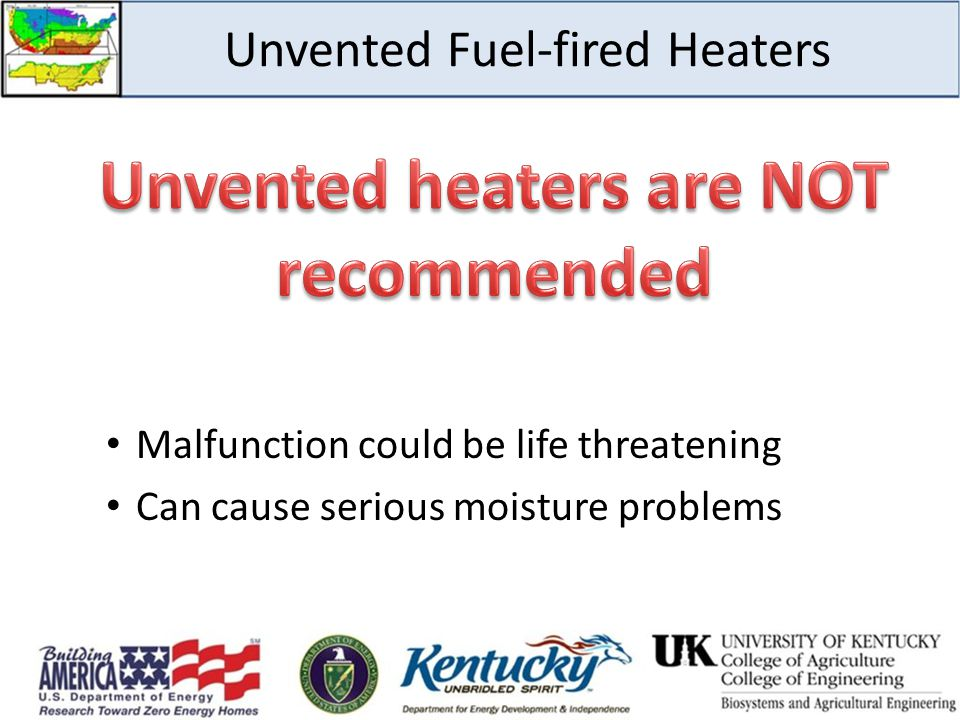 Unvented Fuel-fired Heaters Malfunction could be life threatening Can cause serious moisture problems