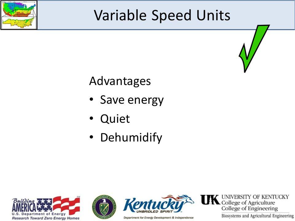 Variable Speed Units Advantages Save energy Quiet Dehumidify