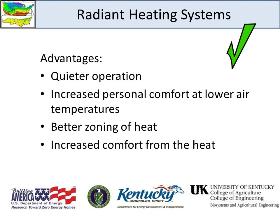 Advantages: Quieter operation Increased personal comfort at lower air temperatures Better zoning of heat Increased comfort from the heat