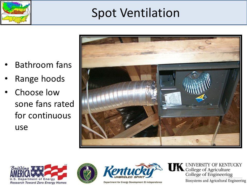 91 Spot Ventilation Bathroom fans Range hoods Choose low sone fans rated for continuous use