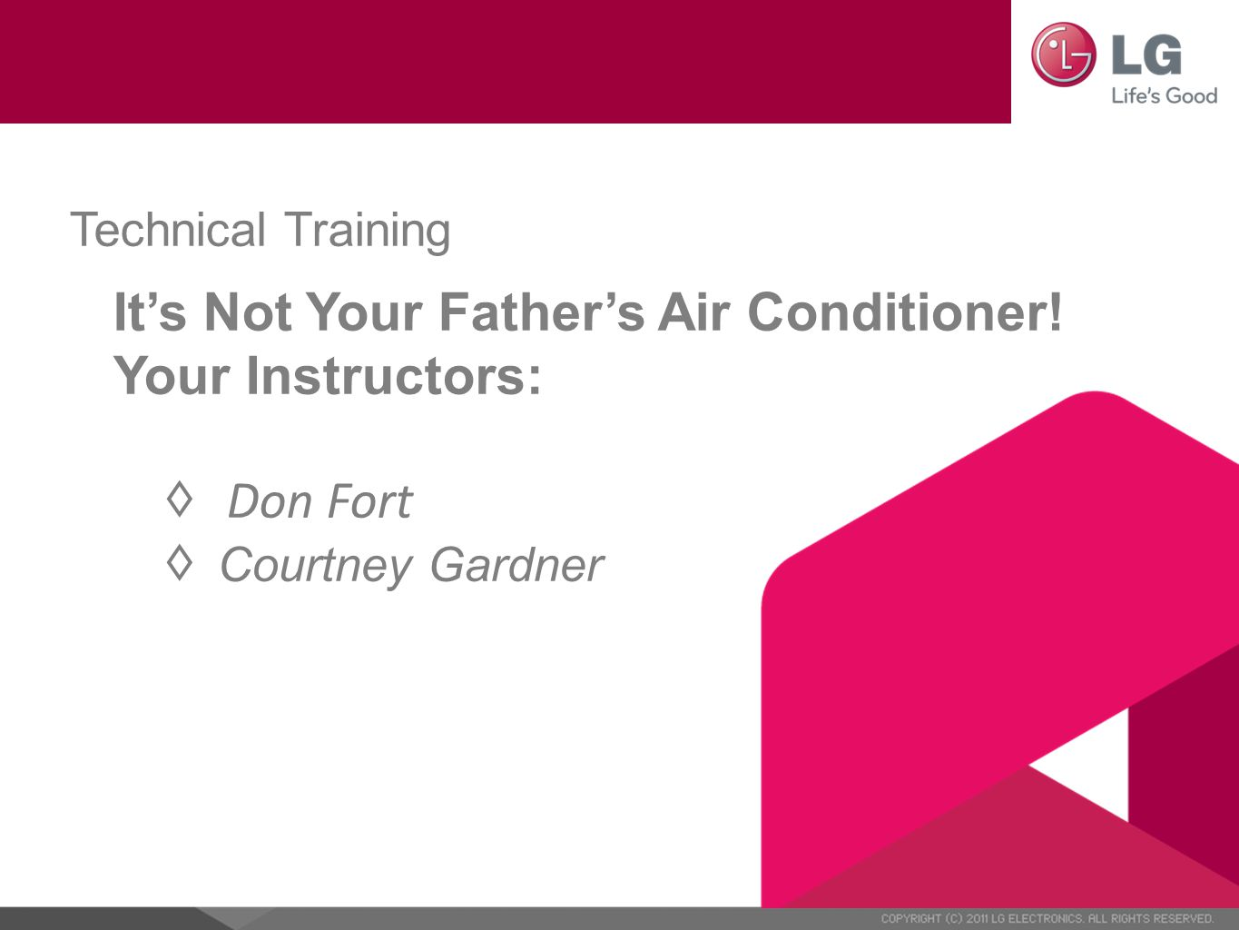 Technical Training It's Not Your Father's Air Conditioner! Your Instructors: ◊ Don Fort ◊ Courtney Gardner