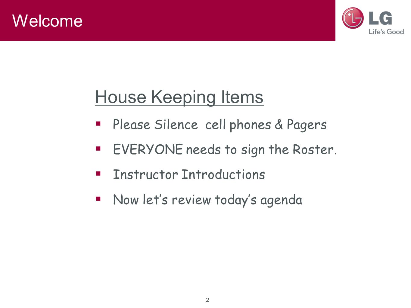 Welcome House Keeping Items  Please Silence cell phones & Pagers  EVERYONE needs to sign the Roster.