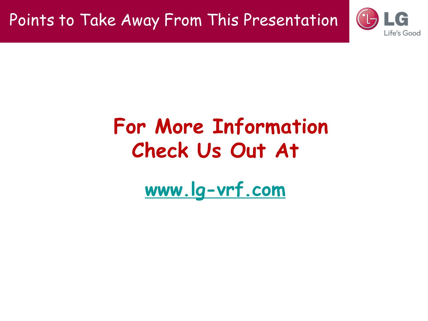 Points to Take Away From This Presentation For More Information Check Us Out At www.lg-vrf.com