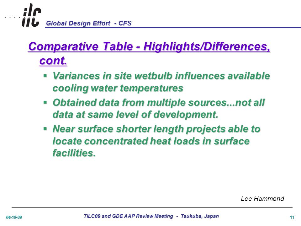 Global Design Effort - CFS 04-18-09 TILC09 and GDE AAP Review Meeting - Tsukuba, Japan 11 Comparative Table - Highlights/Differences, cont.