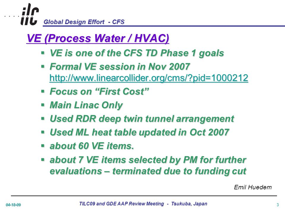 Global Design Effort - CFS 04-18-09 TILC09 and GDE AAP Review Meeting - Tsukuba, Japan 4 VE (Process Water / HVAC)  Re-started in fall 2008  Only addressed specific VE items selected  Evaluated various possible delta T  Resultant cost delta vs impact matrix presented in GDE meeting Nov 2008.