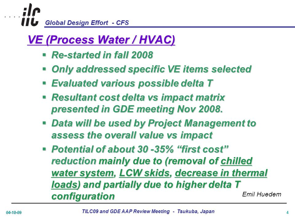 Global Design Effort - CFS 04-18-09 TILC09 and GDE AAP Review Meeting - Tsukuba, Japan 5 Emil Huedem Previously posted at ftp://fess-ftp.fnal.gov/public/ilc/agenda/VE%20Efforts/PROCESS%20WATER%20HVAC/ VE%20Report%20Cover%20without%20COST%20Nov%2025%202008.pdf/