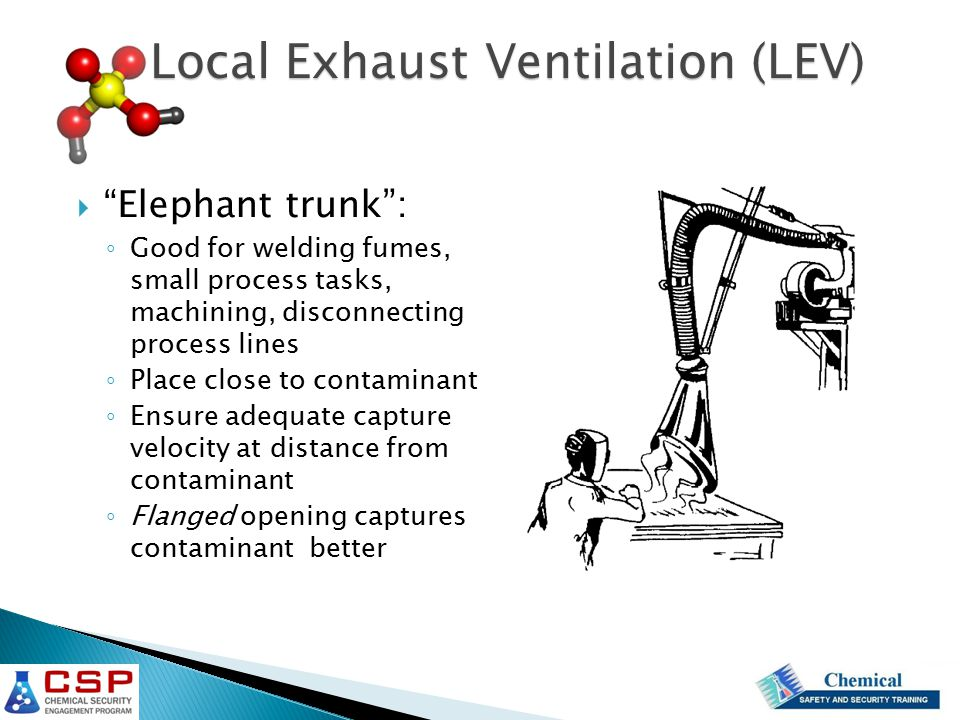 """ """"Elephant trunk"""": ◦ Good for welding fumes, small process tasks, machining, disconnecting process lines ◦ Place close to contaminant ◦ Ensure adequa"""