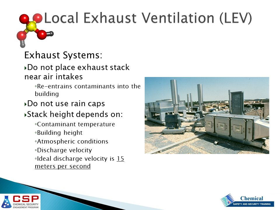 Exhaust Systems:  Do not place exhaust stack near air intakes ◦ Re-entrains contaminants into the building  Do not use rain caps  Stack height depe