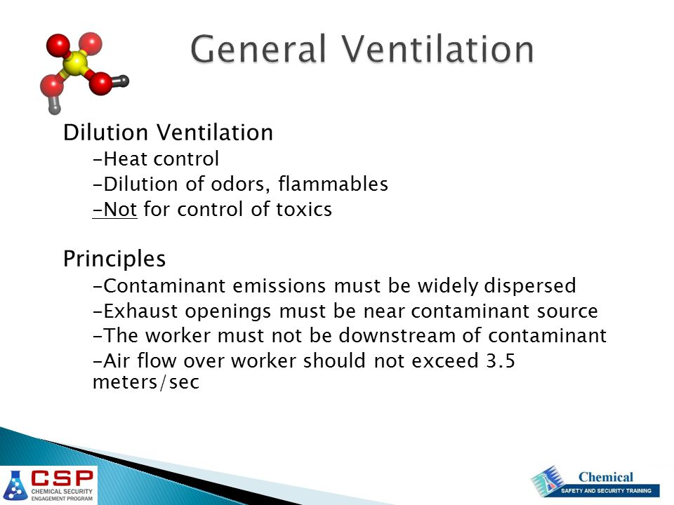 Dilution Ventilation -Heat control -Dilution of odors, flammables -Not for control of toxics Principles -Contaminant emissions must be widely disperse
