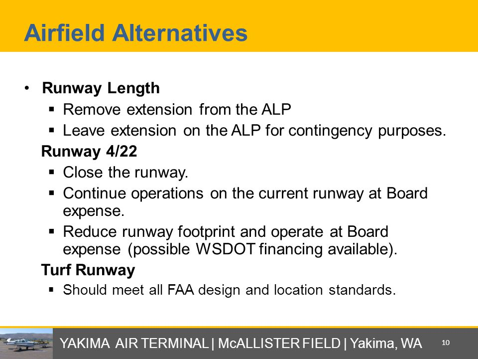 Airfield Alternatives Runway Length  Remove extension from the ALP  Leave extension on the ALP for contingency purposes.