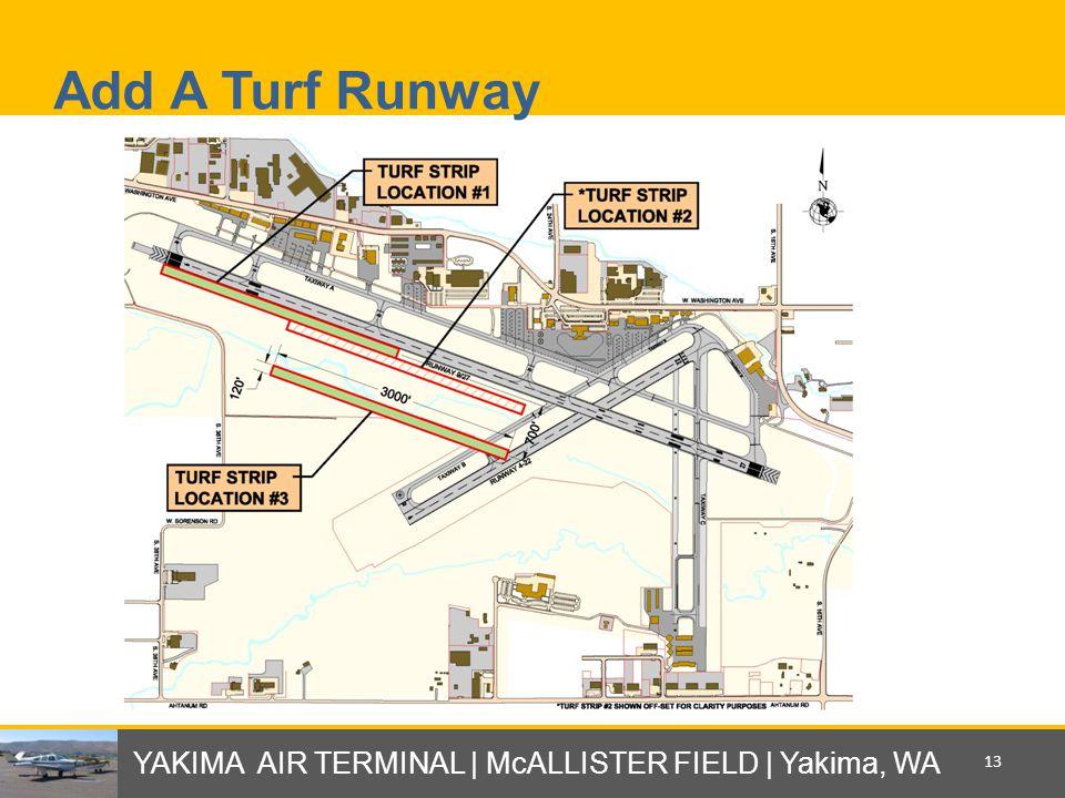 Add A Turf Runway YAKIMA AIR TERMINAL | McALLISTER FIELD | Yakima, WA 13