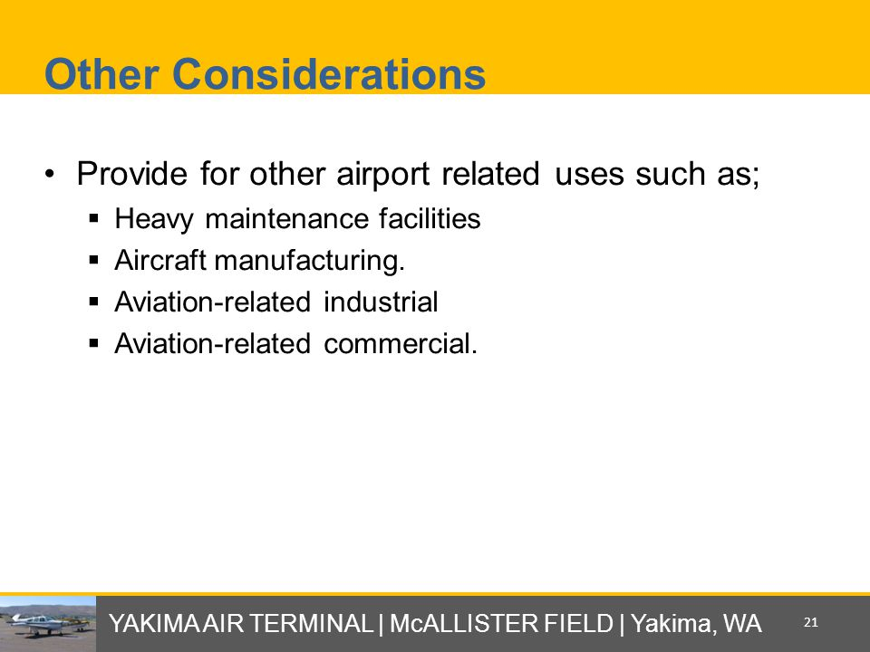 Other Considerations Provide for other airport related uses such as;  Heavy maintenance facilities  Aircraft manufacturing.