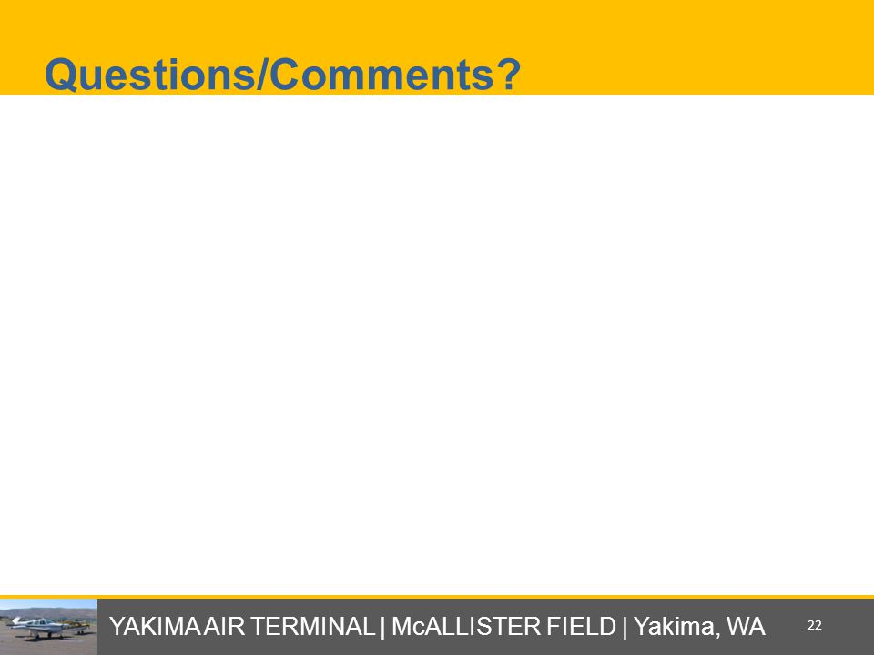 Questions/Comments? YAKIMA AIR TERMINAL | McALLISTER FIELD | Yakima, WA 22