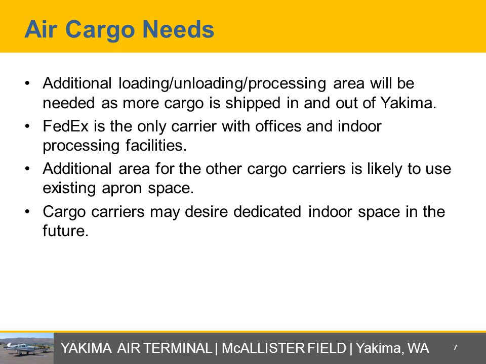 Air Cargo Needs Additional loading/unloading/processing area will be needed as more cargo is shipped in and out of Yakima.