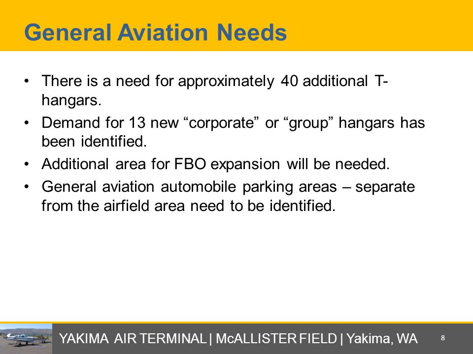 General Aviation Needs There is a need for approximately 40 additional T- hangars.