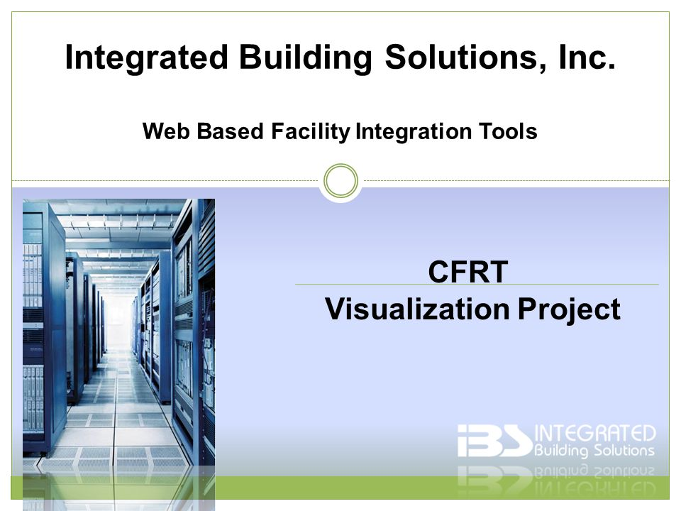 Integrated Building Solutions, Inc. Web Based Facility Integration Tools CFRT Visualization Project