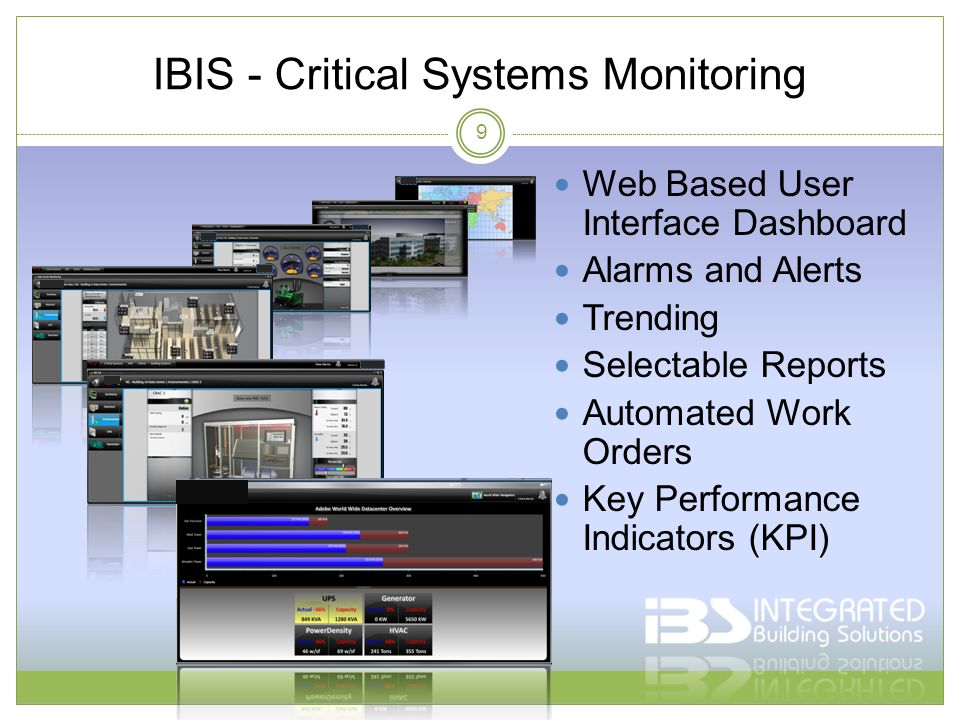 IBIS - Critical Systems Monitoring Web Based User Interface Dashboard Alarms and Alerts Trending Selectable Reports Automated Work Orders Key Performance Indicators (KPI) 9
