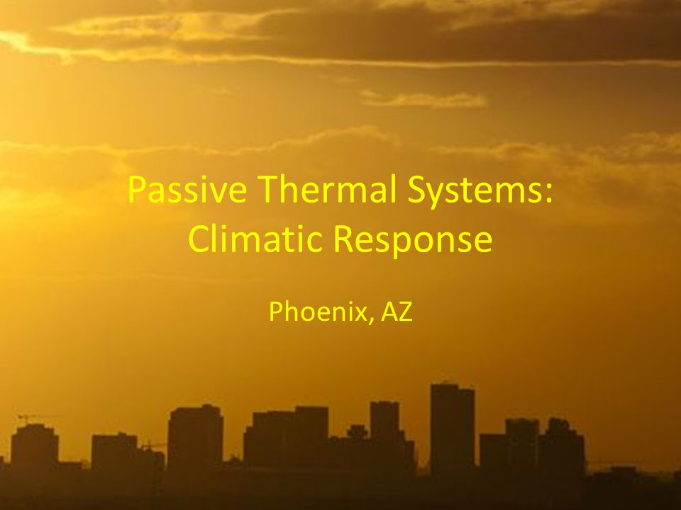 Passive Thermal Systems: Climatic Response Phoenix, AZ