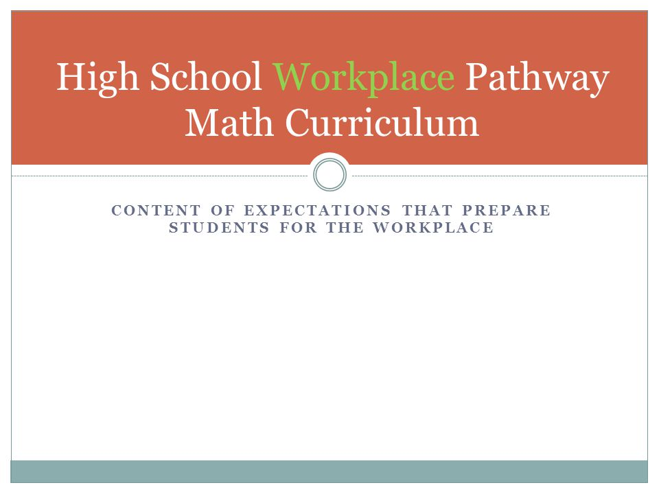 CONTENT OF EXPECTATIONS THAT PREPARE STUDENTS FOR THE WORKPLACE High School Workplace Pathway Math Curriculum