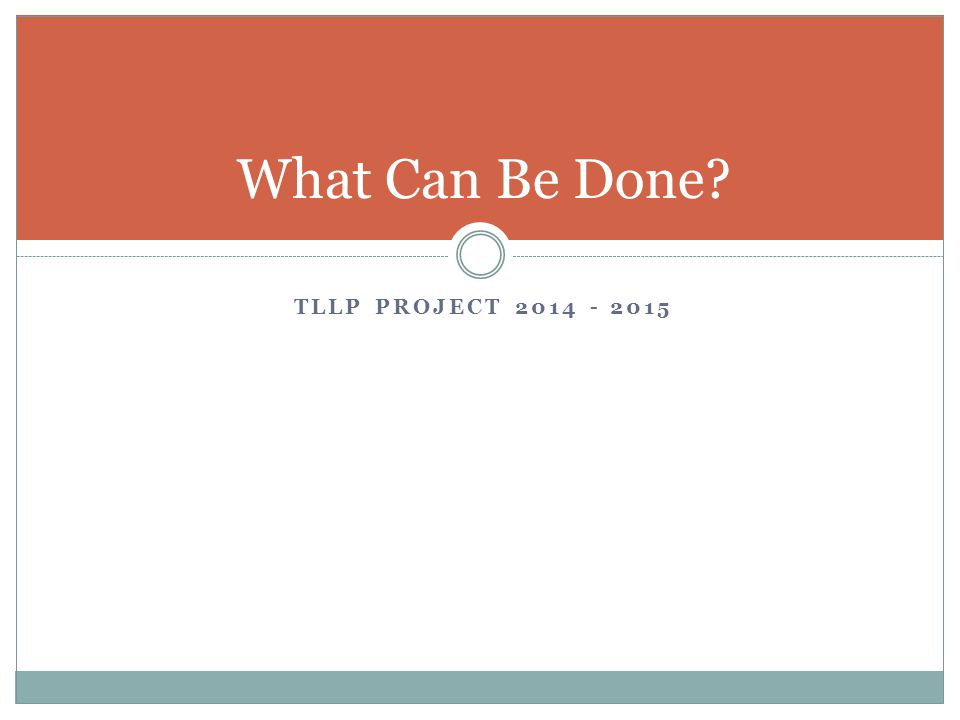 TLLP PROJECT 2014 - 2015 What Can Be Done?