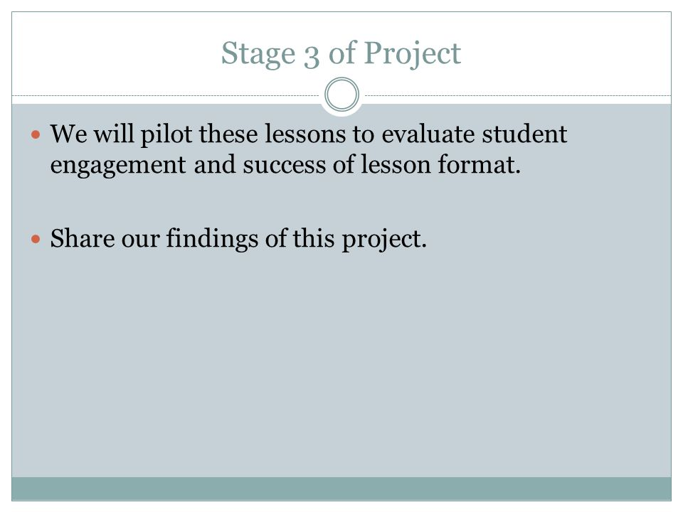 Stage 3 of Project We will pilot these lessons to evaluate student engagement and success of lesson format.