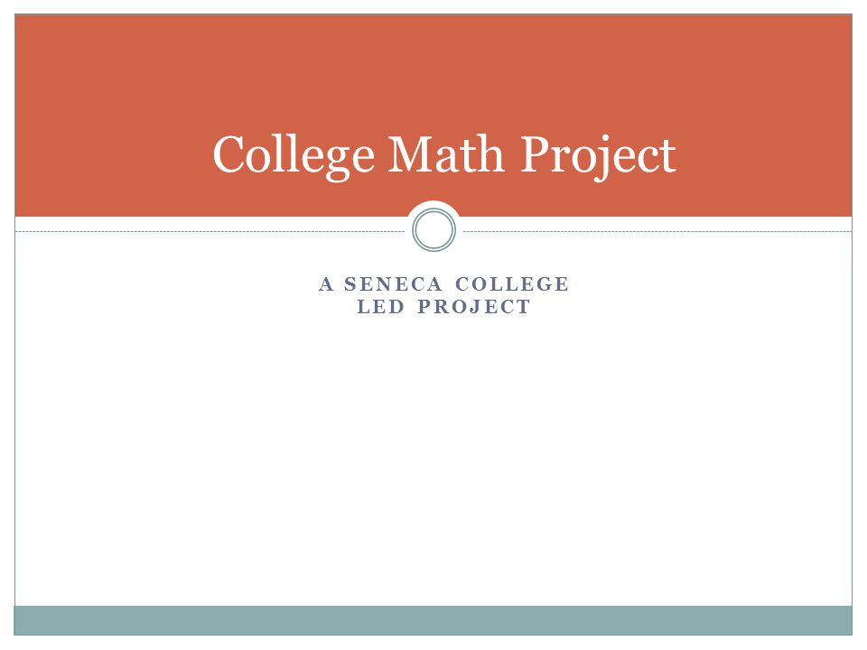 A SENECA COLLEGE LED PROJECT College Math Project